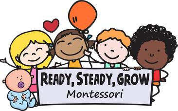 Ready, Steady, Grow<br />&nbsp; &nbsp; &nbsp; &nbsp;Montessori